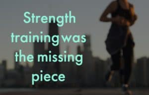 Strength Training was the missing piece