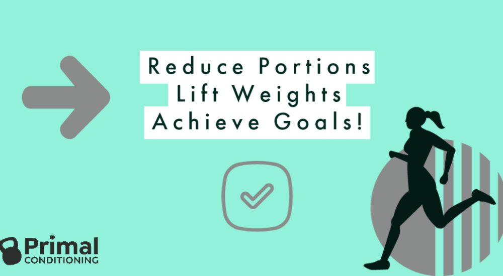 Reduce portions Lift weights